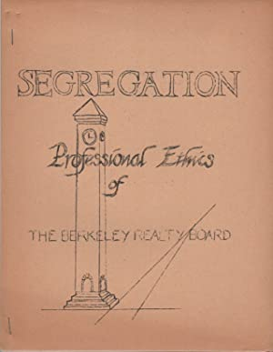 SEGREGATION: Professional Ethics of the Berkeley Realty Board [Cover Title]
