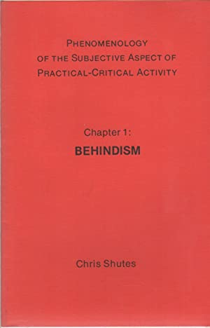 PHENOMENOLOGY OF THE SUBJECTIVE ASPECT OF PRACTICAL-CRITICAL ACTIVITY: Chapter 1: Behindism