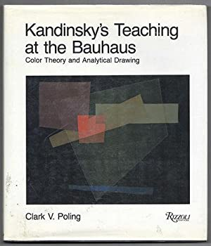 KANDINSKY'S TEACHING AT THE BAUHAUS: Color Theory and Analytical Drawing: POLING, Clark V.