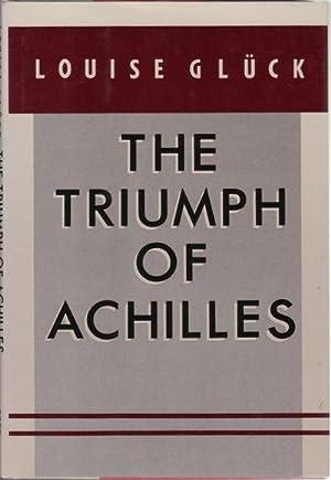 THE TRIUMPH OF ACHILLES: GLUCK, Louise