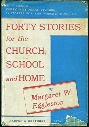 Forty Stories for the Church, School and Home: Eggleston, Margaret W.