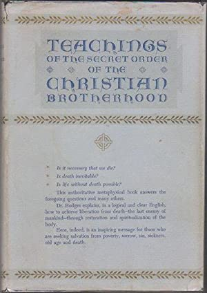 Teachings Of The Secret Order Of The Christian Brotherhood And School Of Christian Initiation: ...