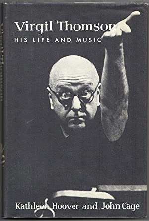 VIRGIL THOMSON: His Life and Music: CAGE, John and Kathleen Hoover