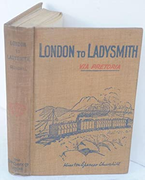 London to Ladysmith via Pretoria: Churchill, Winston S.