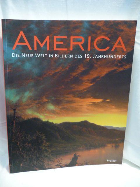America. Die Neue Welt in Bildern des 19. Jahrhunderts Österreichische Galerie Belvedere, Wien. 17.März - 20.Juni 1999