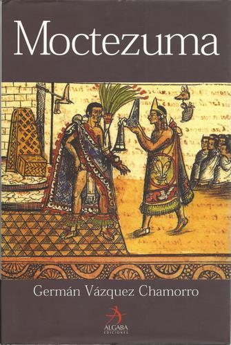 Moctezuma (Spanish Edition) - German Vazquez Chamorro