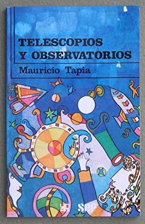 Telescopios y Observatorios: Ventanas hacia el Universo: Mauricio Tapia