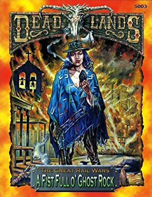 A Fist Full O' Ghost Rock: The Great Rail Wars (Deadlands)