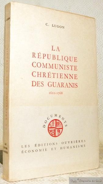 La Republique Communiste Chretienne Des Guaranis (1610-1768)
