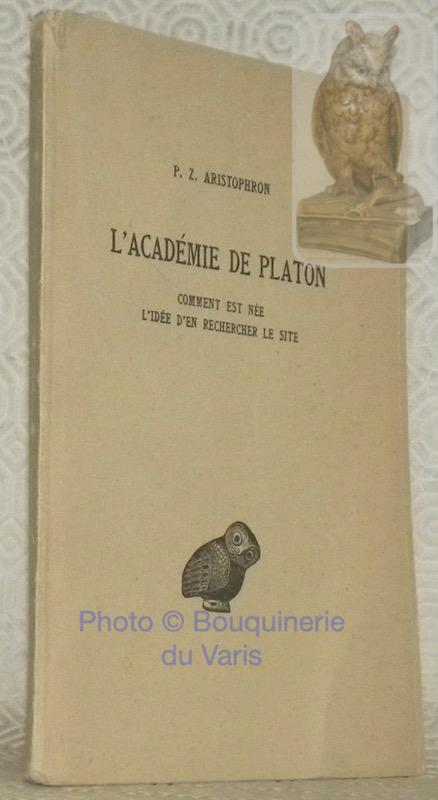 L'Académie de Platon. Comment est née l'idée d'en rechercher le site. Traduit sur le texte original de l'édition d'Oxford