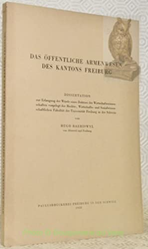 Das öffentliche Armenwesen des Kantons Freiburg.: BAERISWYL, Hugo.