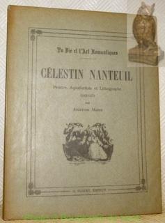 La vie et l?art romantiques. CELESTIN NANTEUIL,: MARIE, Aristide.