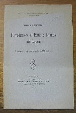 L?irradiazione di Roma e Bisanzio nei Balcani.: BERTOLDI, Vittorio.