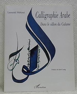 Calligraphie Arabe. Dans le sillon du calame. Préface : Jack Lang.: LASSAÂD METOUI.