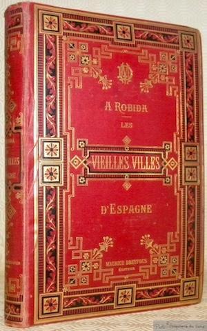 Les vieilles villes d?Espagne. Notes et souvenirs.: ROBIDA, A.