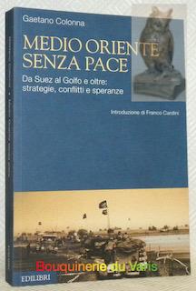 Medio Oriente senza Pace. Da Suez al: COLONNA, Gaetano.