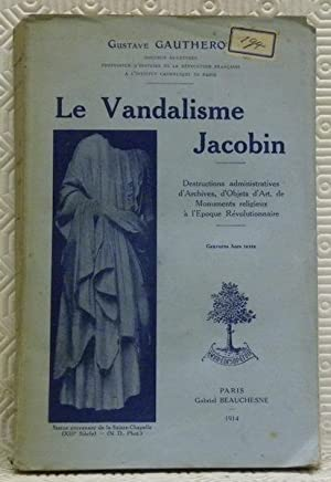 Le Vandalisme Jacobin. Destructions administratives d?Archives, d?Objets: GAUTHEROT, Gustave.