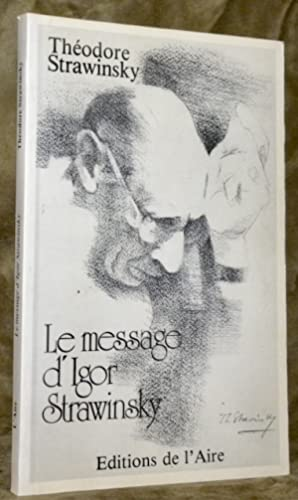 Le message d?Igor Strawinsky. Edition définitive précédé: STRAWINSKY, Théodore.
