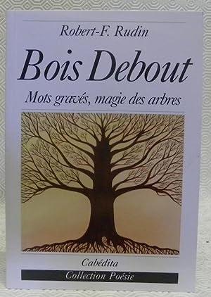 Bois Debout. Mots gravés, magie des arbres.: RUDIN, Robert-F.