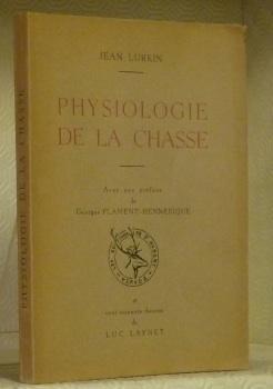 Physiologie de la chasse.Avec une préface de: LURKIN, Jean.