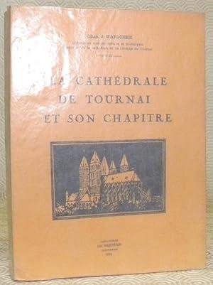 La Cathédrale de Tournai et son Chapitre.: WARICHEZ, Chanoine J.