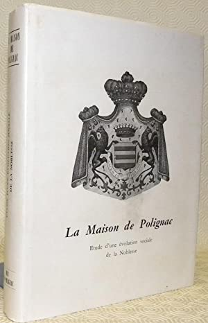 La Maison de Polignac. Etude d?une évolution: POLIGNIAC, Duc de.