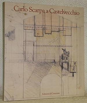 Carlo Scarpa a Castelvecchio. Saggi critici di Licisco Magagnato, Sergio Marinelli, Marisa Dalai ...