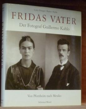 FRIDAS VATER. Der Fotograf Guillermo Kahlo. Von: Franger, Gaby. -