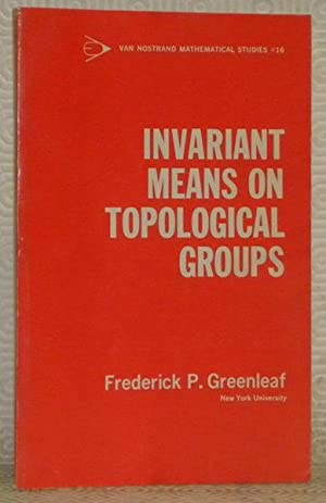 Invariant Means on Topological Groups and Their: GREENLEAF, Frederick P.