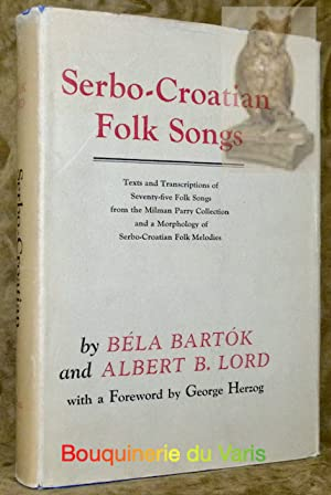 Serbo-Croatian Folk Songs.Texts and Transcriptions of Seventy-five: BARTOK, Béla. LORD,