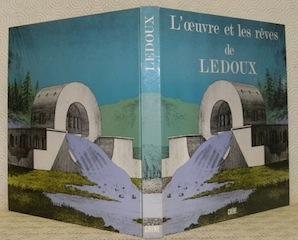 L?oeuvre et les rêves de Claude-Nicolas Ledoux.: LEDOUX, Claude-Nicolas. -