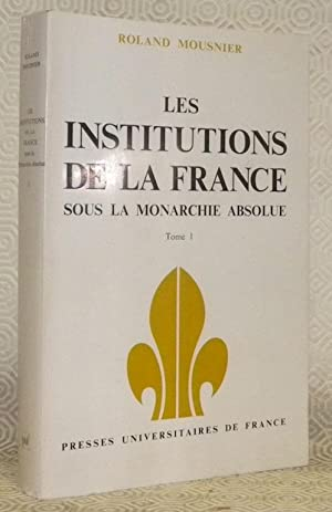 Les institutions de la France sous la: MOUSNIER, Roland.