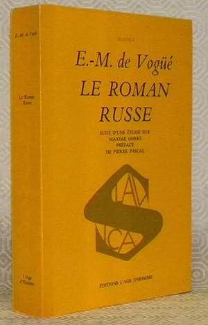 Le roman russe. Suivi d?une étude sur: VOGUE, Vte de
