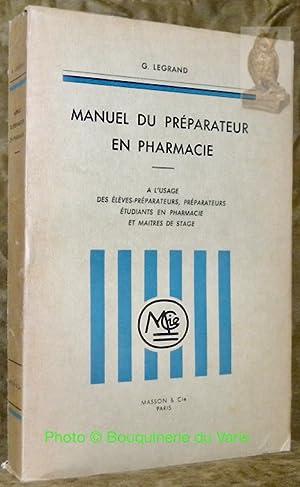 Manuel du Préparateur en Pharmacie. A l?usage: LEGRAND, G.