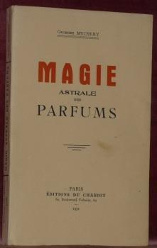 Magie Astrale des Parfums.: MUCHERY, Georges.