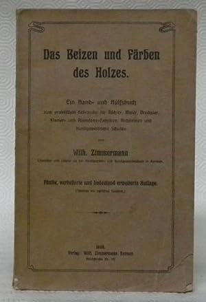 Das Beizen und Färben des Holzes verbunden: ZIMMERMANN, Wilh.