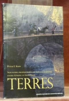 Terres. Seigneurs-propriétaires et paysans-fermiers entre Gérine et: KOPP, Peter F.