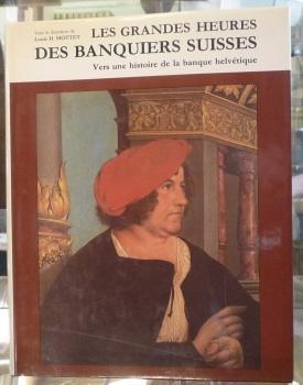 Les Grandes Heures des Banquiers Suisses.Vers une: MOTTET, Louis H.
