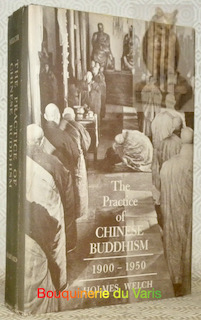 The Practice of Chinese Buddhism 1900-1950.: WELCH, Holmes.