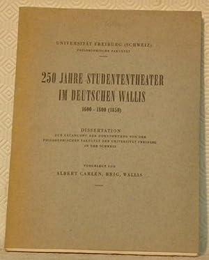 250 Jahre Studententheater im deutschen Wallis 1600-1800 (1850). Diss.: CARLEN, Albert.