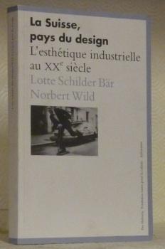 La Suisse, pays du design. L?esthétique industrielle: SCHILDER BÄR, Lotte.