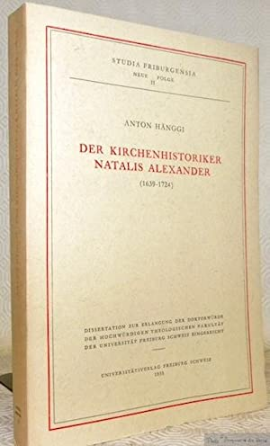 Der Kirchenhistoriker Natalis Alexander (1639-1724).Studia Friburgensia. Neue: Hängi, Anton.