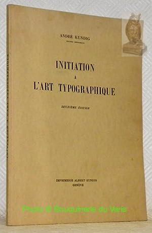 Initiation à l?art typographique. Deuxième édition.: KUNDIG, André.