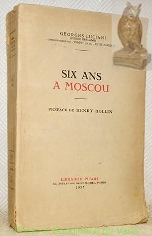 Six ans à Moscou. Préface de H.Rollin.: LUCIANI, G.