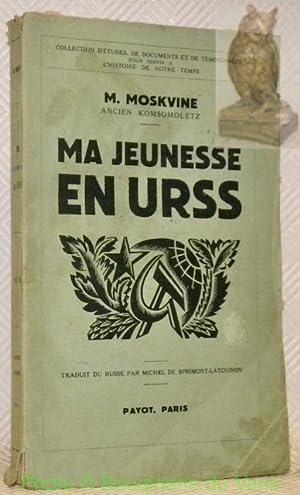 Ma jeunesse en URSS. Traduit pas M.: MOSKVINE, M.