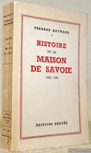 Histoire de la Maison de Savoie 1000-1553.: HAYWARD, Fernand.