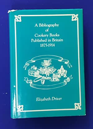 A Bibliography of Cookery Books Published in Britain, 1875-1914. [ = Cookery and Household Books ...