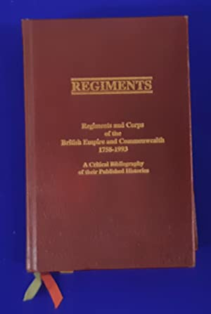 Regiments : regiments and corps of the British Empire and British Commonwealth 1758-1993 : a crit...