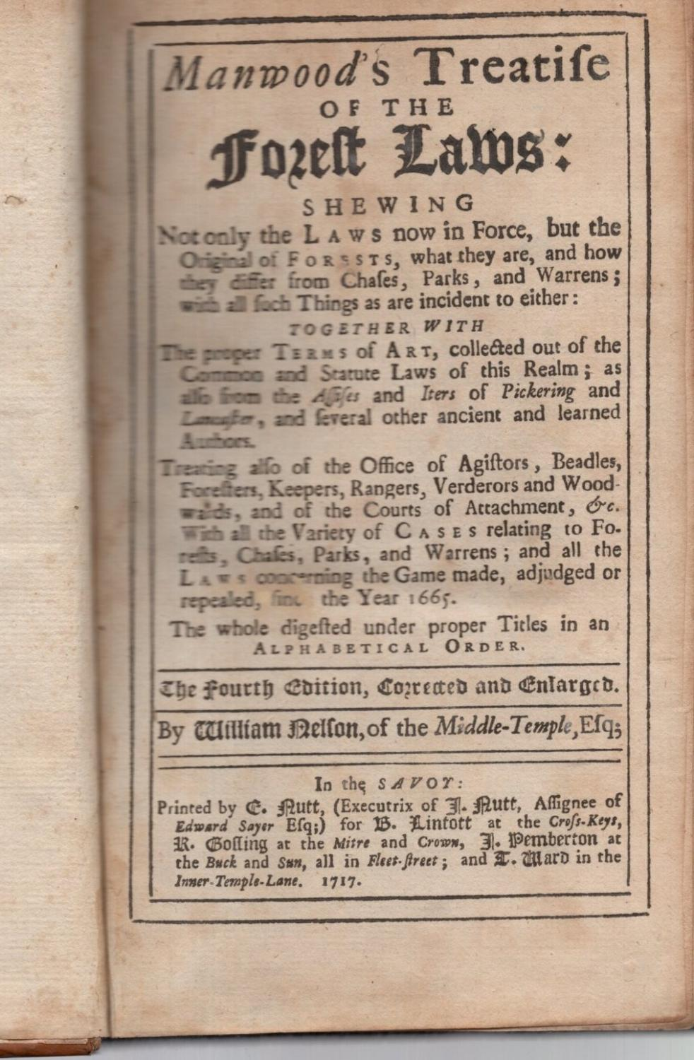 Manwood's Treatise Of The Forest Laws: Shewing Not Only The Laws Now In Force, But The Original Of Forests, What They Are, And How They Differ From C