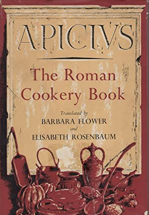 The Roman Cookery Book: a critical translation: FLOWER BARBARA &